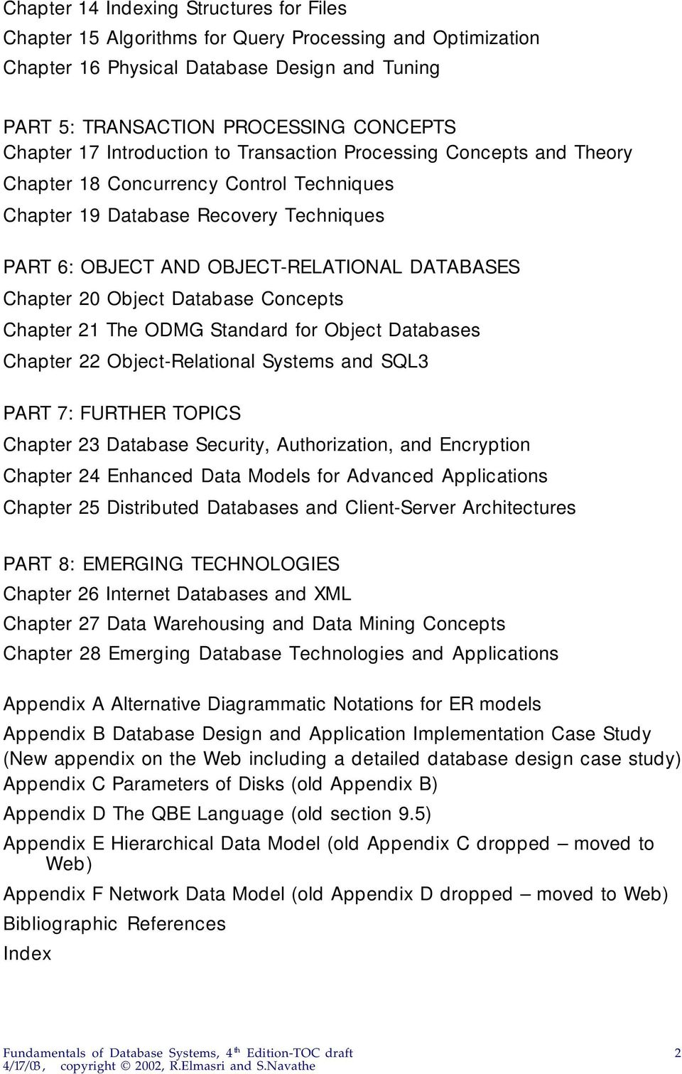 Object Database Concepts Chapter 21 The ODMG Standard for Object Databases Chapter 22 Object-Relational Systems and SQL3 PART 7: FURTHER TOPICS Chapter 23 Database Security, Authorization, and