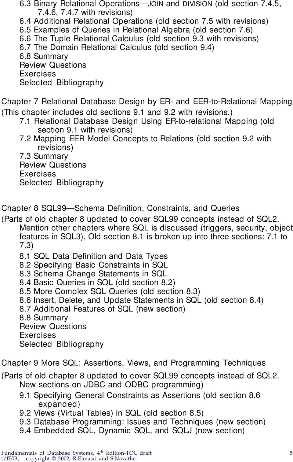8 Summary Chapter 7 Relational Database Design by ER- and EER-to-Relational Mapping (This chapter includes old sections 9.1 and 9.2 with revisions.) 7.