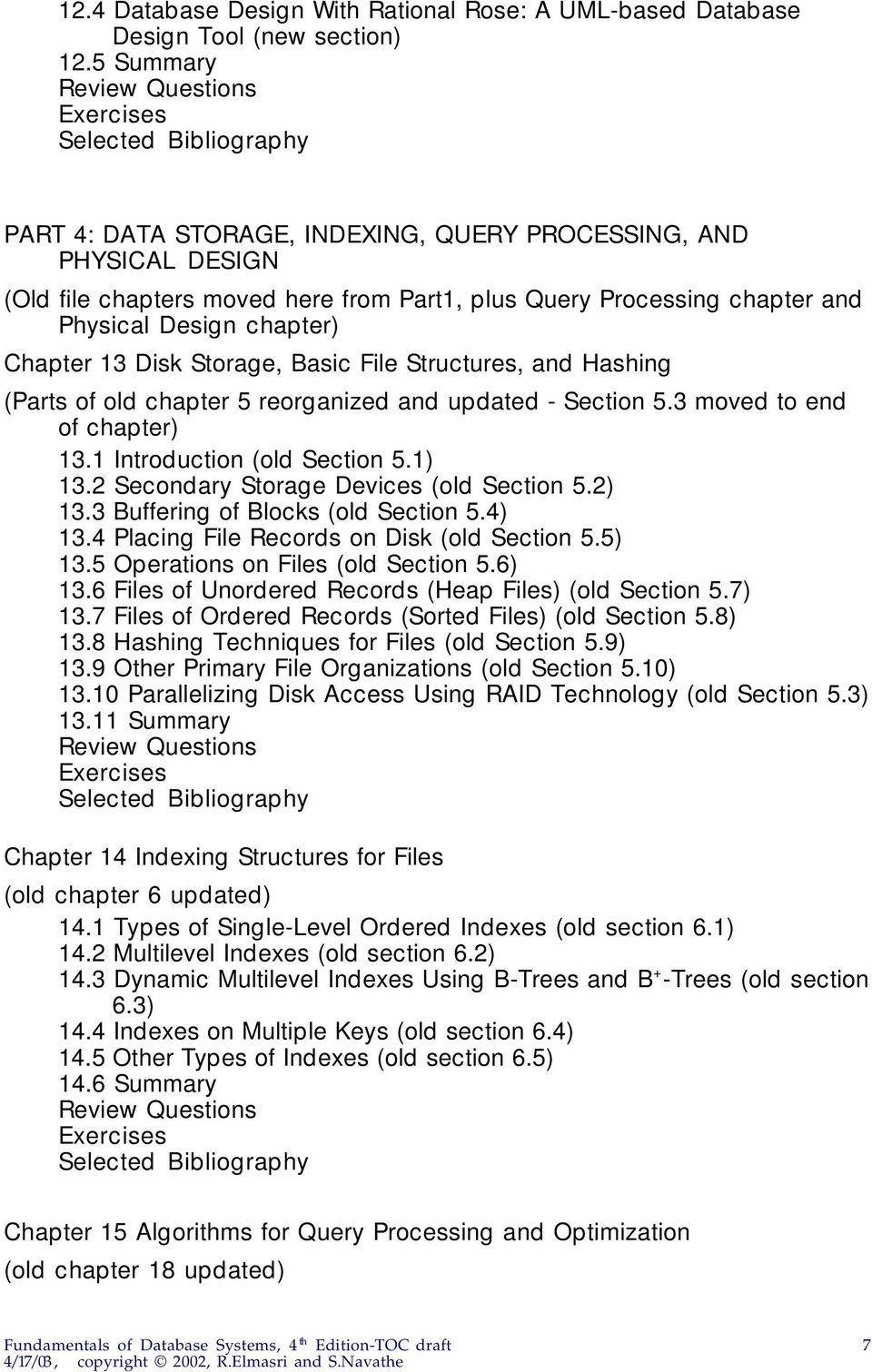 Storage, Basic File Structures, and Hashing (Parts of old chapter 5 reorganized and updated - Section 5.3 moved to end of chapter) 13.1 Introduction (old Section 5.1) 13.