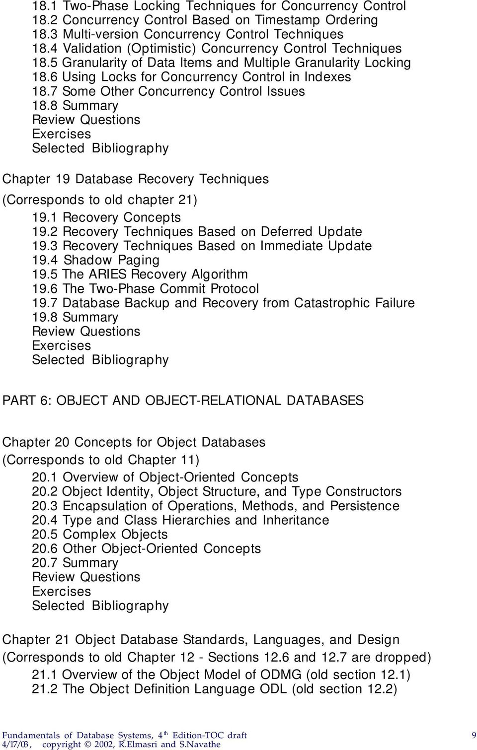 7 Some Other Concurrency Control Issues 18.8 Summary Chapter 19 Database Recovery Techniques (Corresponds to old chapter 21) 19.1 Recovery Concepts 19.