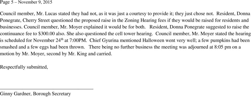 Moyer explained it would be for both. Resident, Donna Ponegrate suggested to raise the continuance fee to $300.00 also. She also questioned the cell tower hearing. Council member, Mr.
