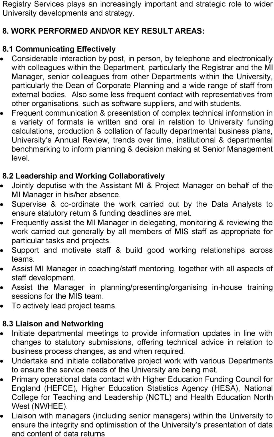 colleagues from other Departments within the University, particularly the Dean of Corporate Planning and a wide range of staff from external bodies.
