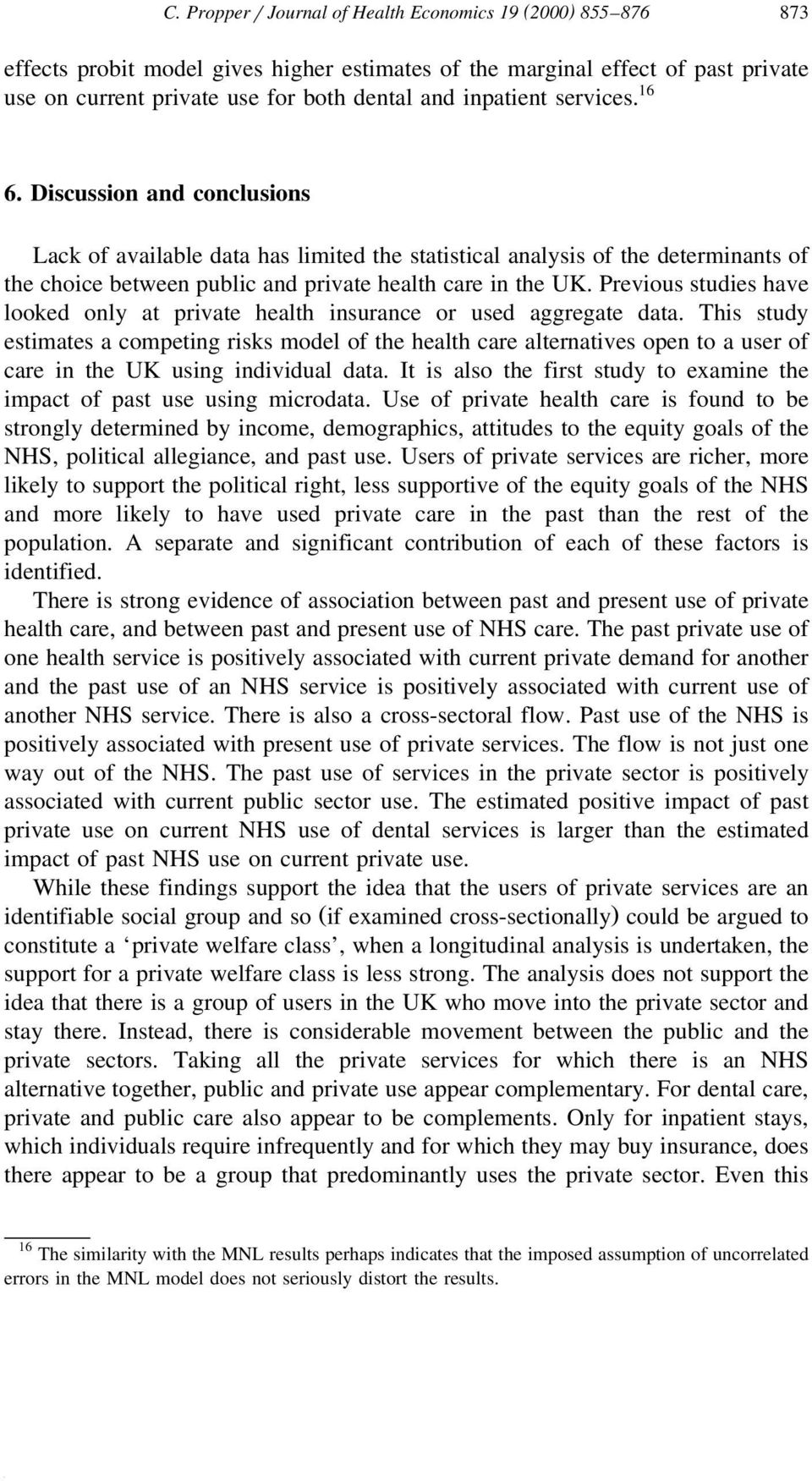 Dscusson and conclusons Lack of avalable data has lmted the statstcal analyss of the determnants of the choce between publc and prvate health care n the UK.