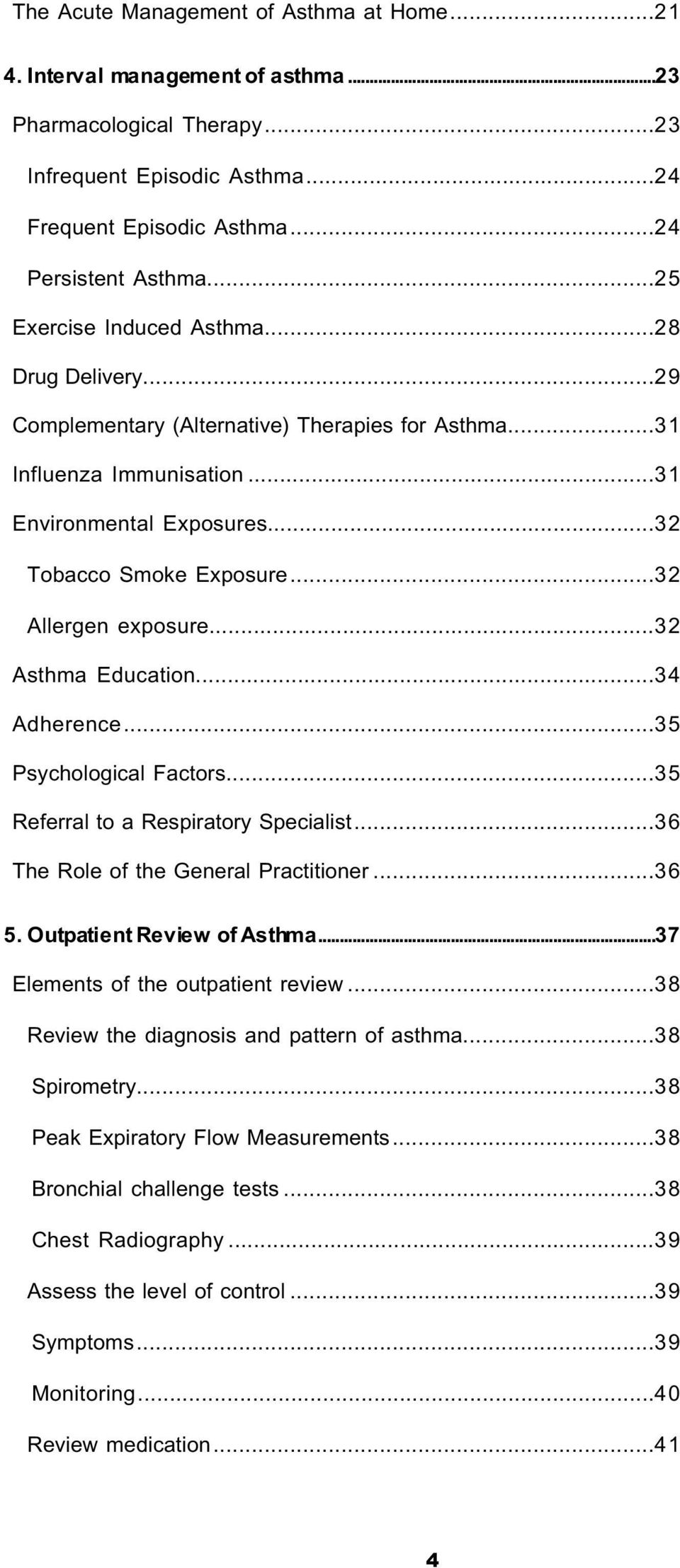 ..32 Allergen exposure...32 Asthma Education...34 Adherence...35 Psychological Factors...35 Referral to a Respiratory Specialist...36 The Role of the General Practitioner...36 5.