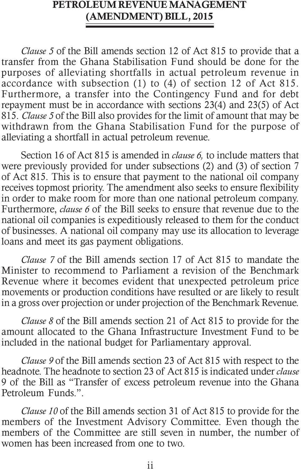 Clause 5 of the Bill also provides for the limit of amount that may be withdrawn from the Ghana Stabilisation Fund for the purpose of alleviating a shortfall in actual petroleum revenue.