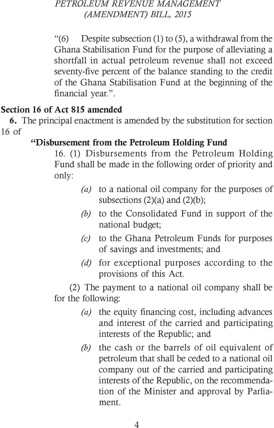 The principal enactment is amended by the substitution for section 16 of Disbursement from the Petroleum Holding Fund 16.