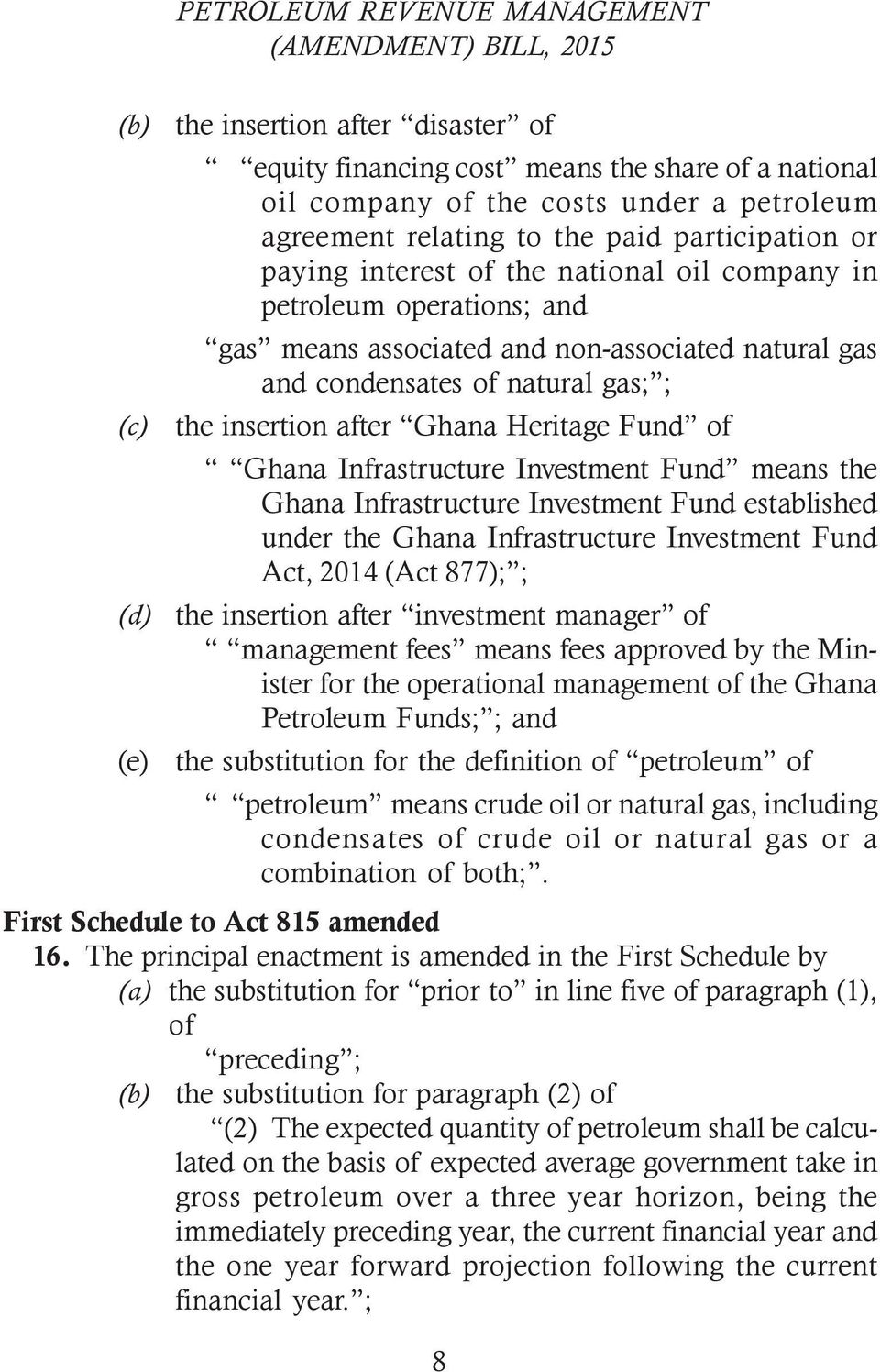 Infrastructure Investment Fund means the Ghana Infrastructure Investment Fund established under the Ghana Infrastructure Investment Fund Act, 2014 (Act 877); ; (d) the insertion after investment