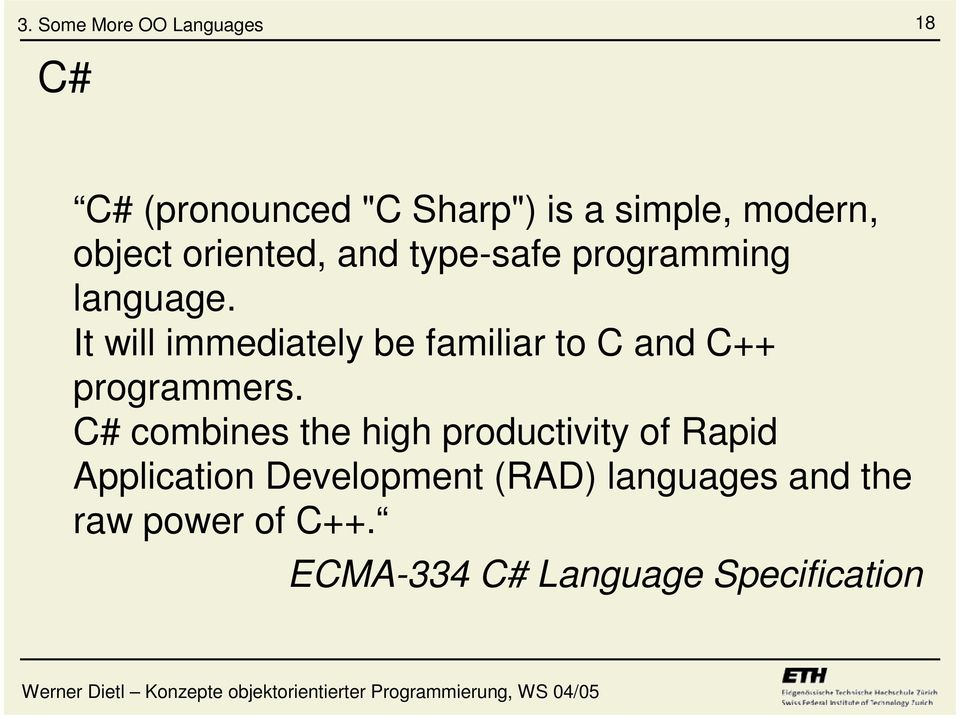 It will immediately be familiar to C and C++ programmers.