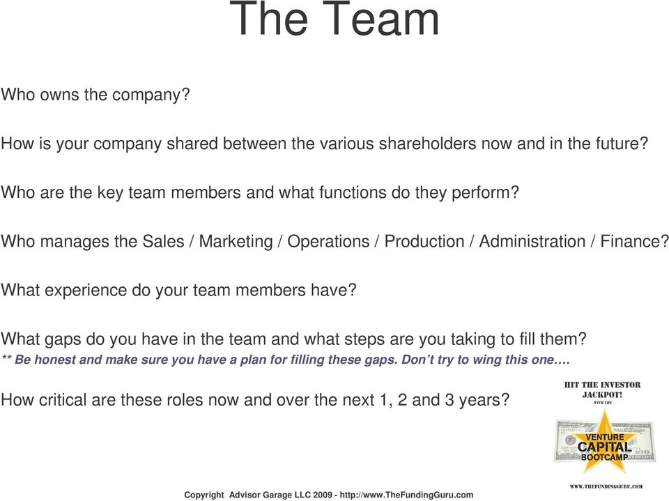 Who manages the Sales / Marketing / Operations / Production / Administration / Finance? What experience do your team members have?