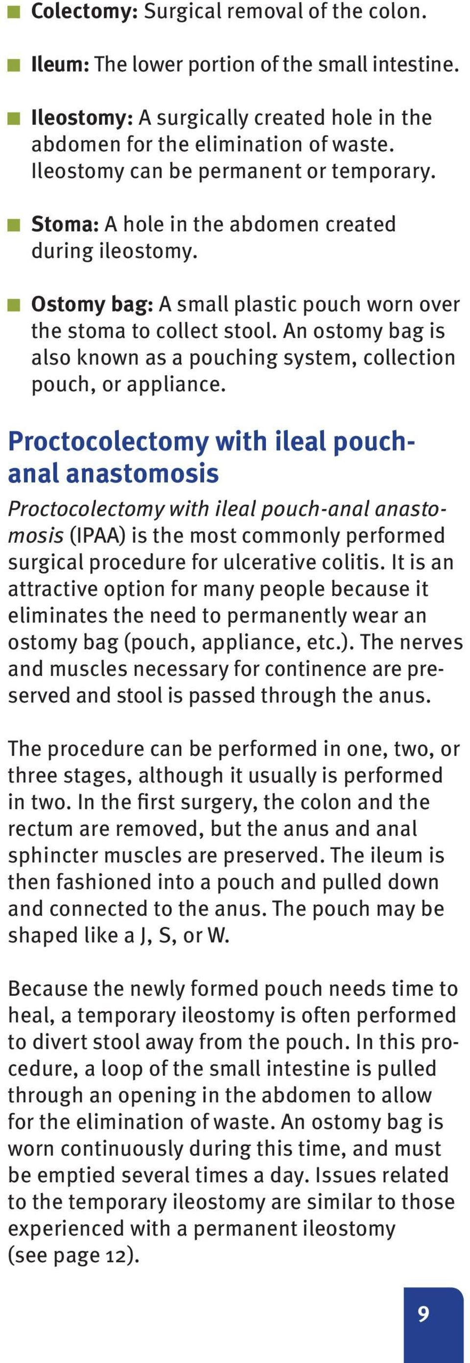 An ostomy bag is also known as a pouching system, collection pouch, or appliance.
