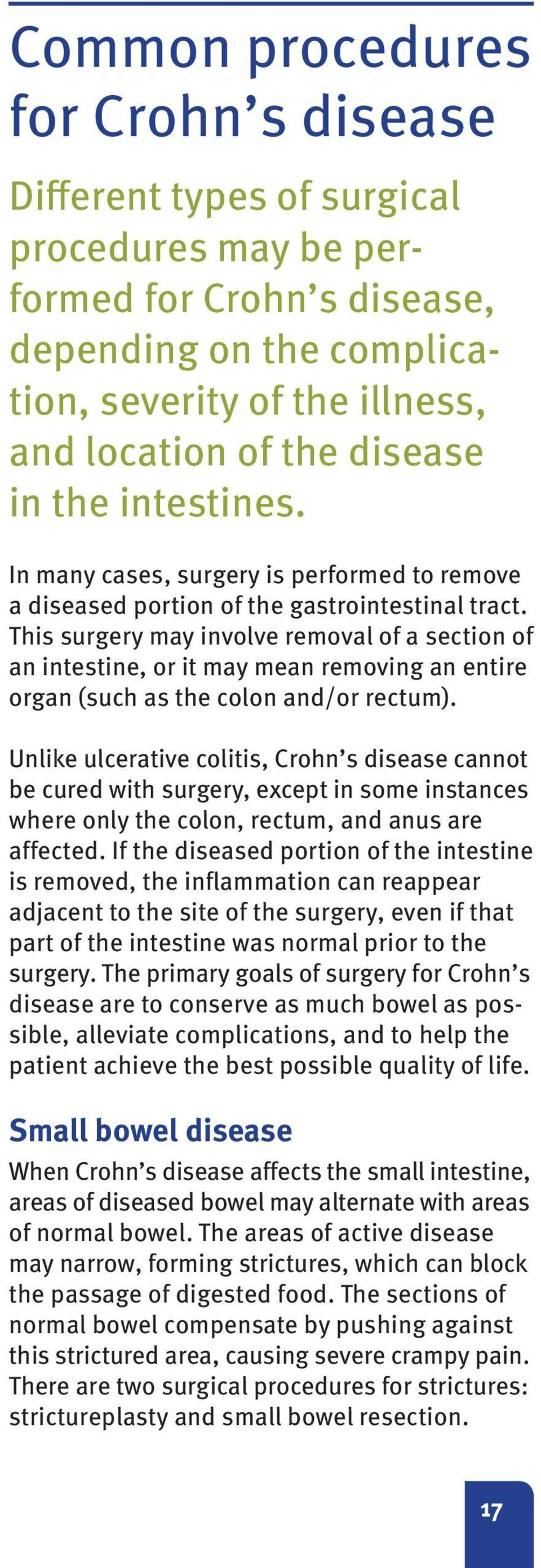 This surgery may involve removal of a section of an intestine, or it may mean removing an entire organ (such as the colon and/or rectum).