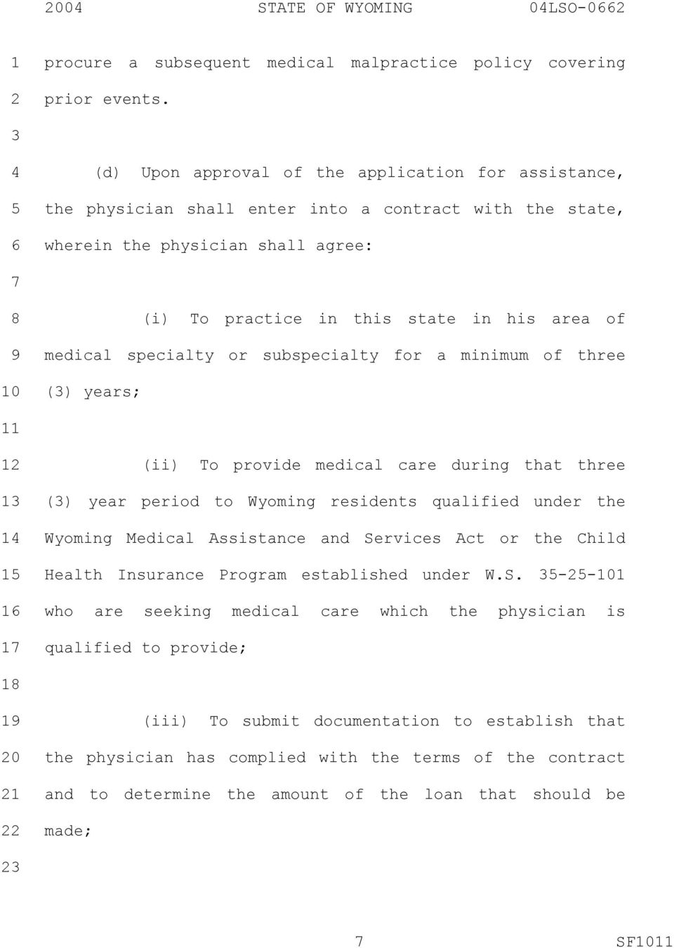 medical specialty or subspecialty for a minimum of three () years; (ii) To provide medical care during that three () year period to Wyoming residents qualified under the Wyoming Medical Assistance