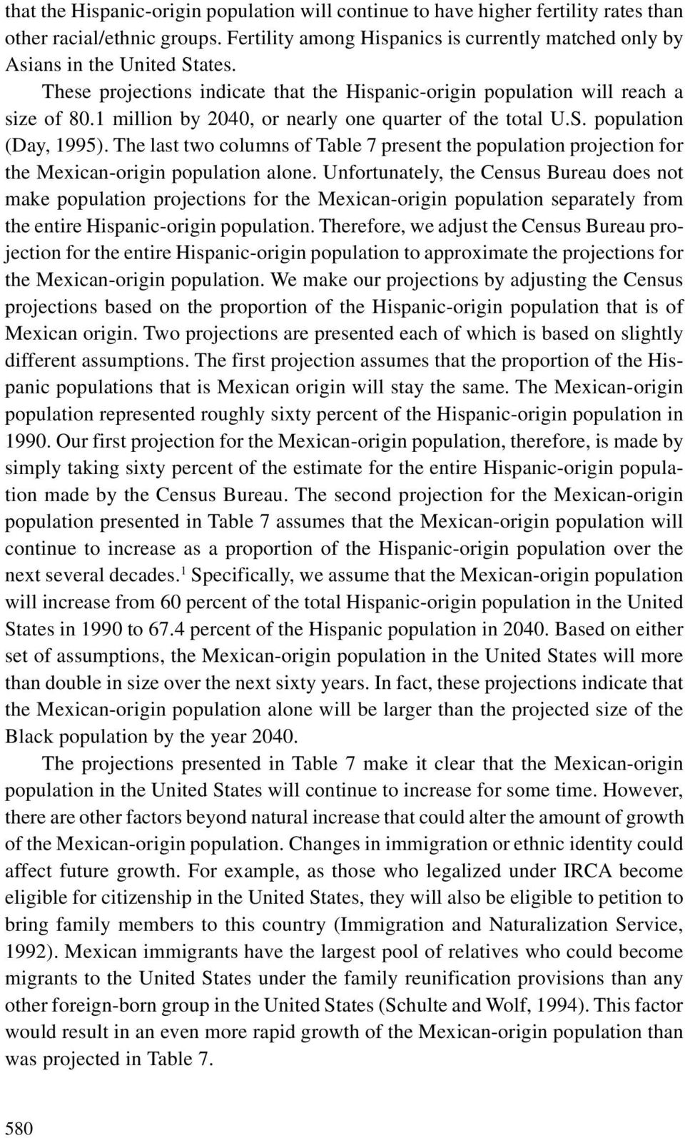 The last two columns of Table 7 present the population projection for the Mexican-origin population alone.