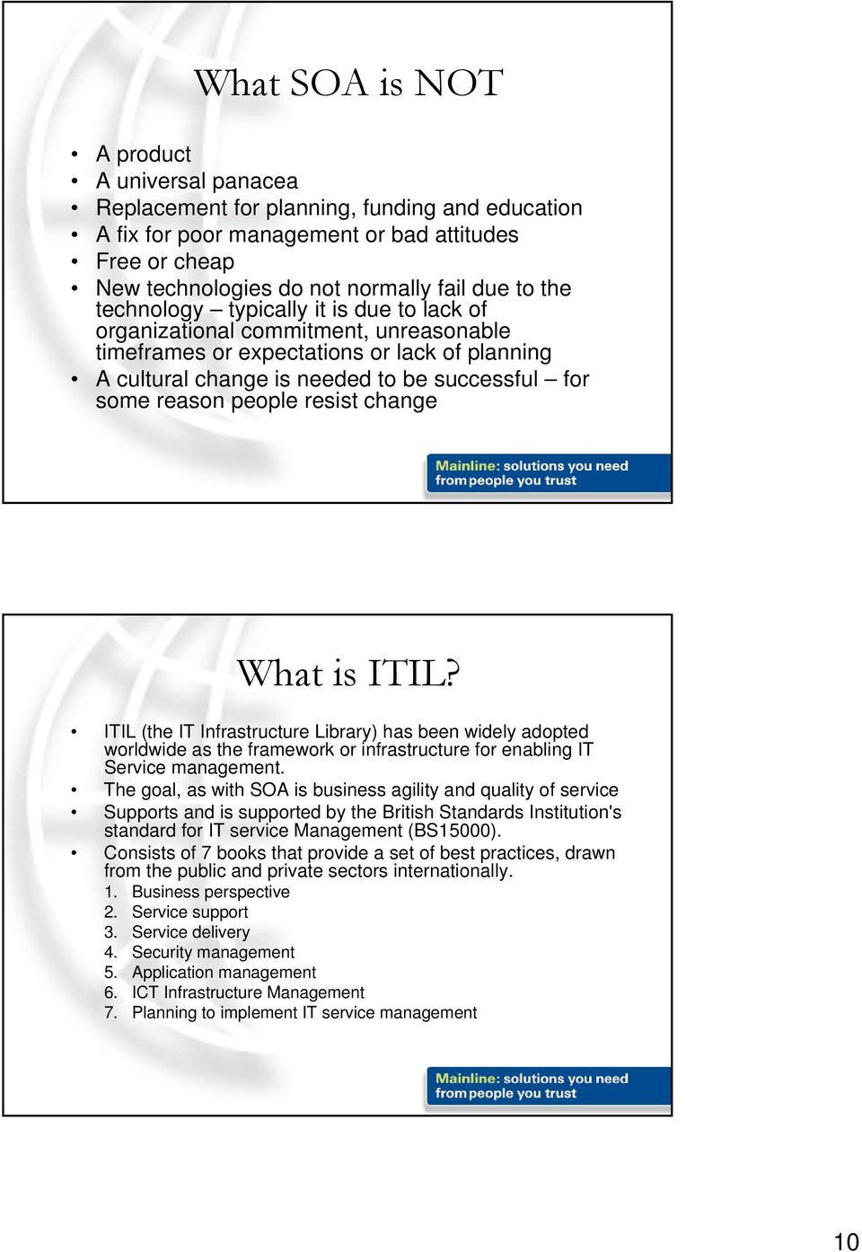 resist change What is ITIL? ITIL (the IT Infrastructure Library) has been widely adopted worldwide as the framework or infrastructure for enabling IT Service management.