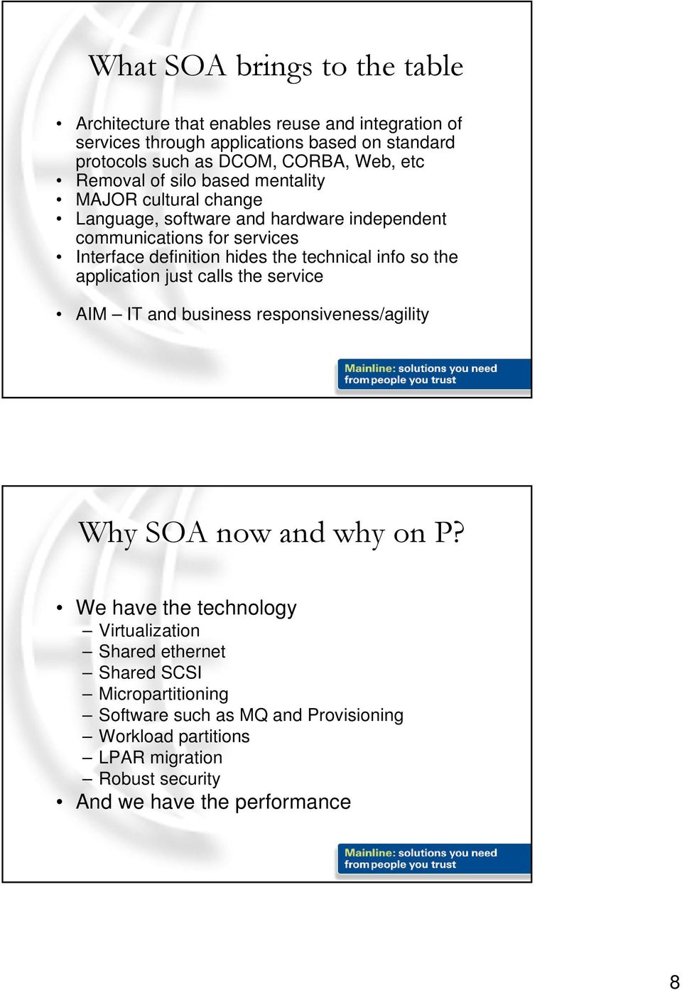 the technical info so the application just calls the service AIM IT and business responsiveness/agility Why SOA now and why on P?