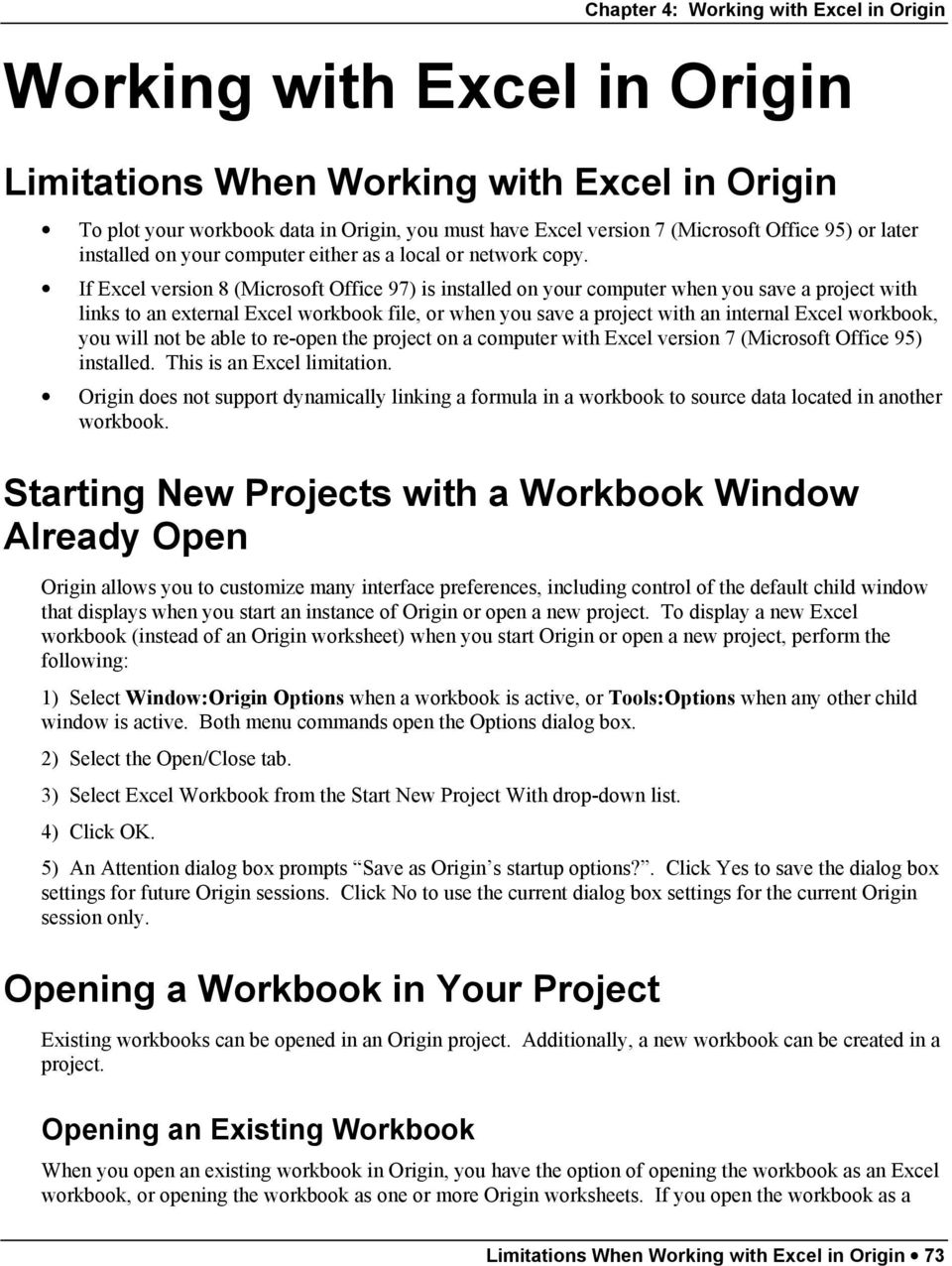 If Excel version 8 (Microsoft Office 97) is installed on your computer when you save a project with links to an external Excel workbook file, or when you save a project with an internal Excel