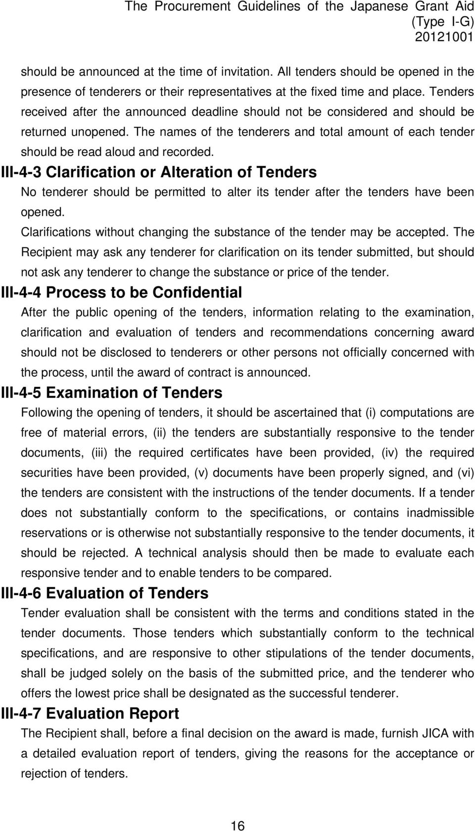 III-4-3 Clarification or Alteration of Tenders No tenderer should be permitted to alter its tender after the tenders have been opened.