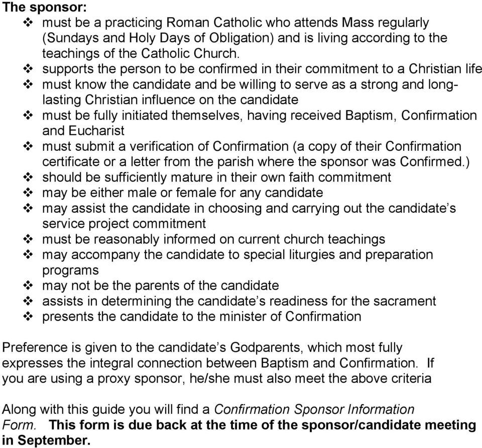 fully initiated themselves, having received Baptism, Confirmation and Eucharist must submit a verification of Confirmation (a copy of their Confirmation certificate or a letter from the parish where
