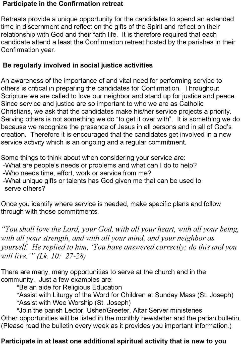 Be regularly involved in social justice activities An awareness of the importance of and vital need for performing service to others is critical in preparing the candidates for Confirmation.