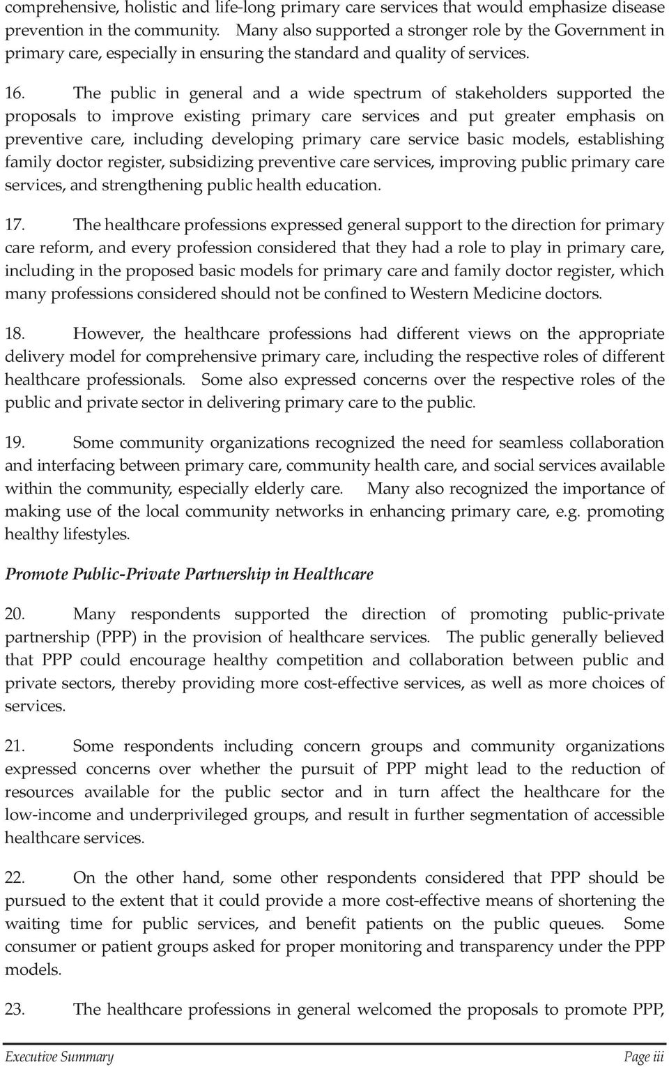 The public in general and a wide spectrum of stakeholders supported the proposals to improve existing primary care services and put greater emphasis on preventive care, including developing primary