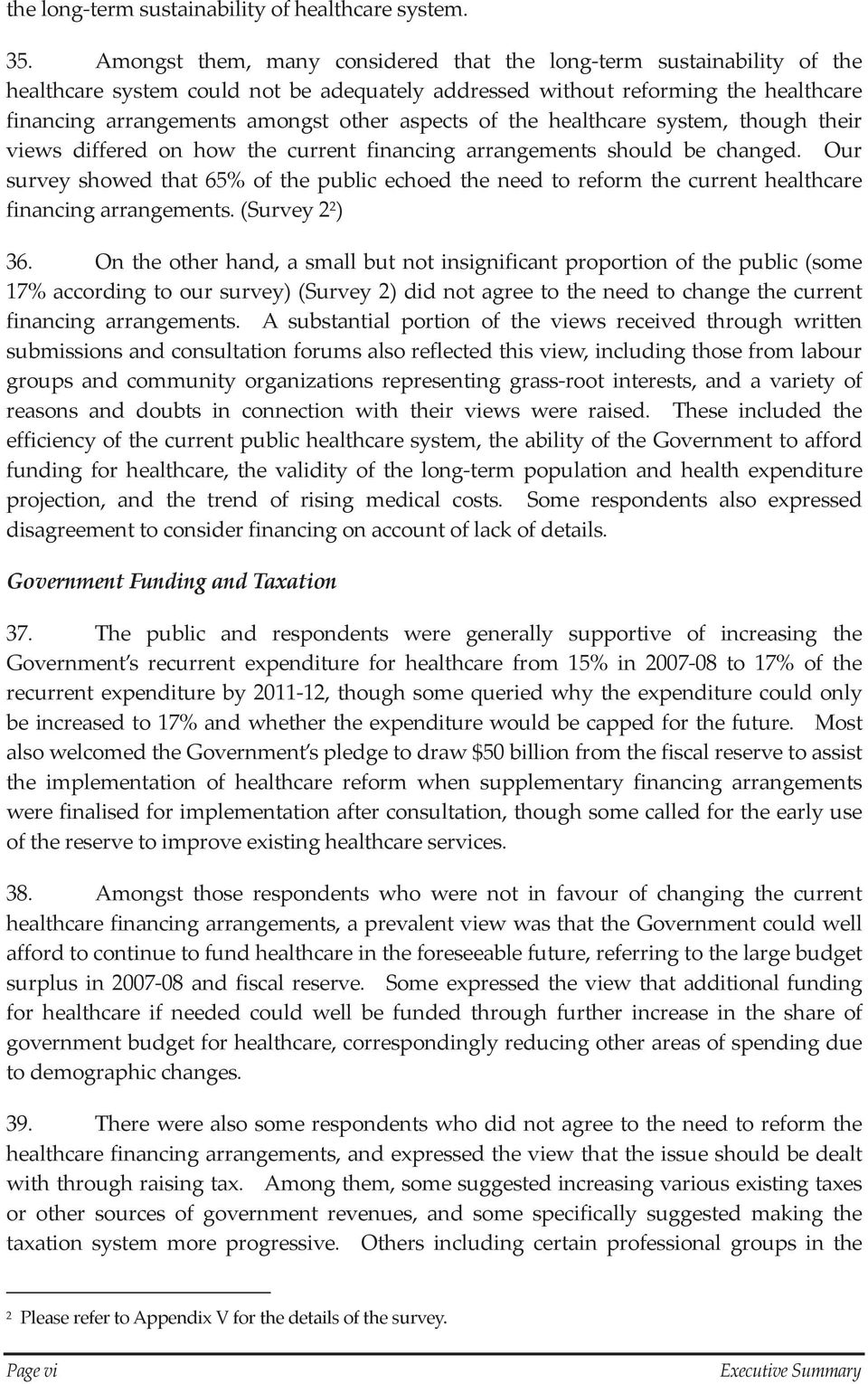 aspects of the healthcare system, though their views differed on how the current financing arrangements should be changed.