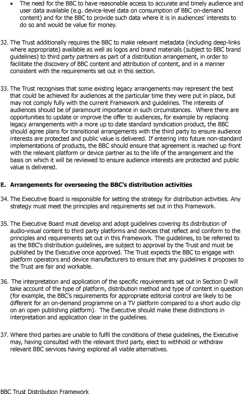 The Trust additionally requires the BBC to make relevant metadata (including deep-links where appropriate) available as well as logos and brand materials (subject to BBC brand guidelines) to third