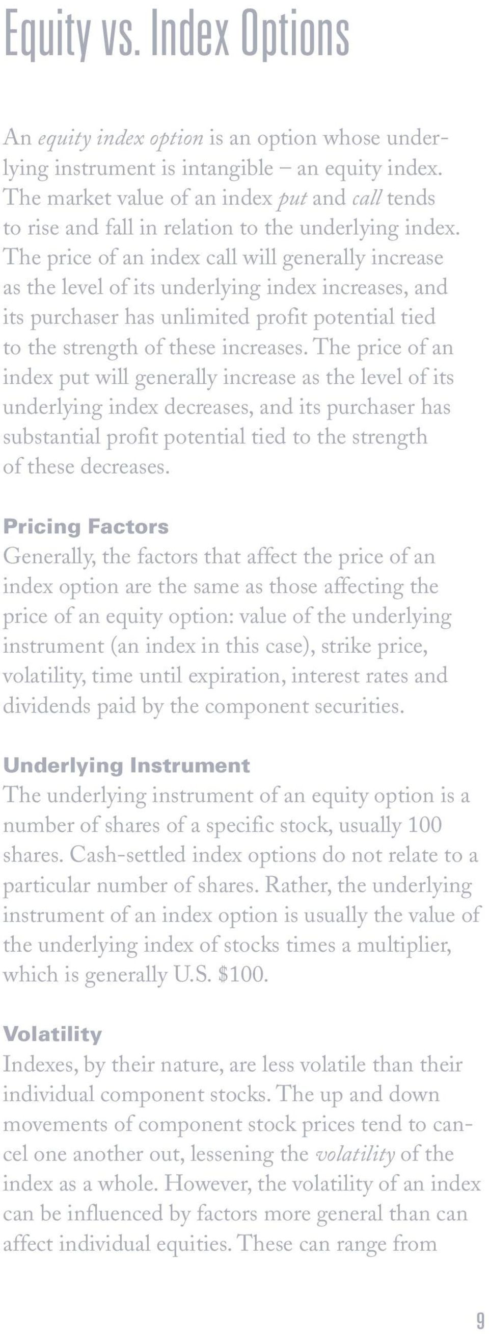 The price of an index call will generally increase as the level of its underlying index increases, and its purchaser has unlimited profit potential tied to the strength of these increases.