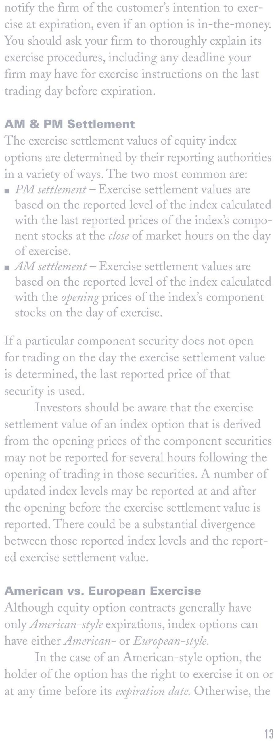 AM & PM Settlement The exercise settlement values of equity index options are determined by their reporting authorities in a variety of ways.