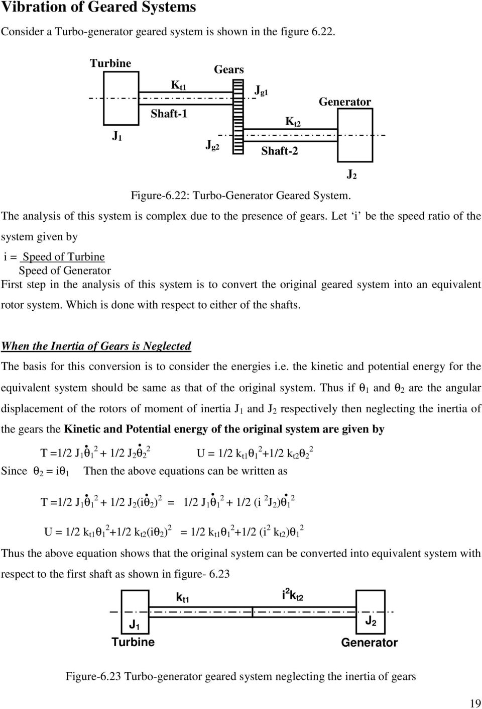 Let i be the speed ratio of the system given by i = Speed of Turbine Speed of Generator First step in the analysis of this system is to convert the original geared system into an equivalent rotor