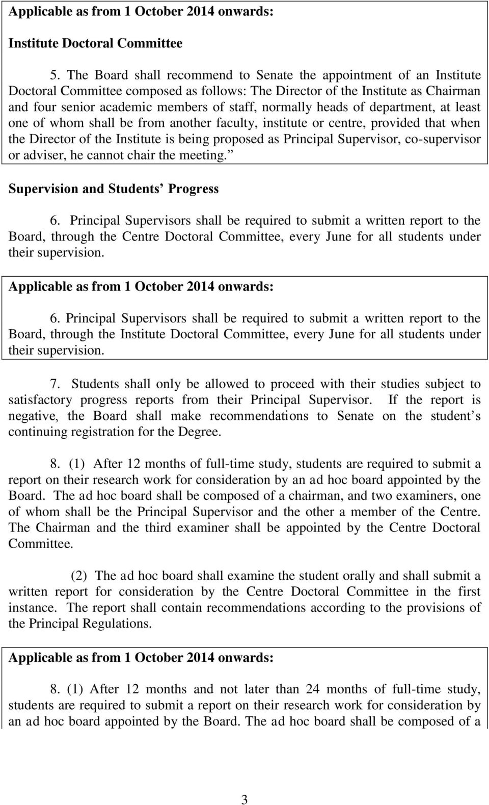 normally heads of department, at least one of whom shall be from another faculty, institute or centre, provided that when the Director of the Institute is being proposed as Principal Supervisor,