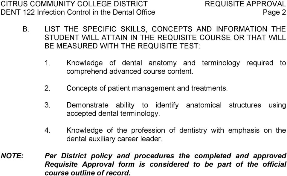 Knowledge of dental anatomy and terminology required to comprehend advanced course content. 2. Concepts of patient management and treatments. 3.