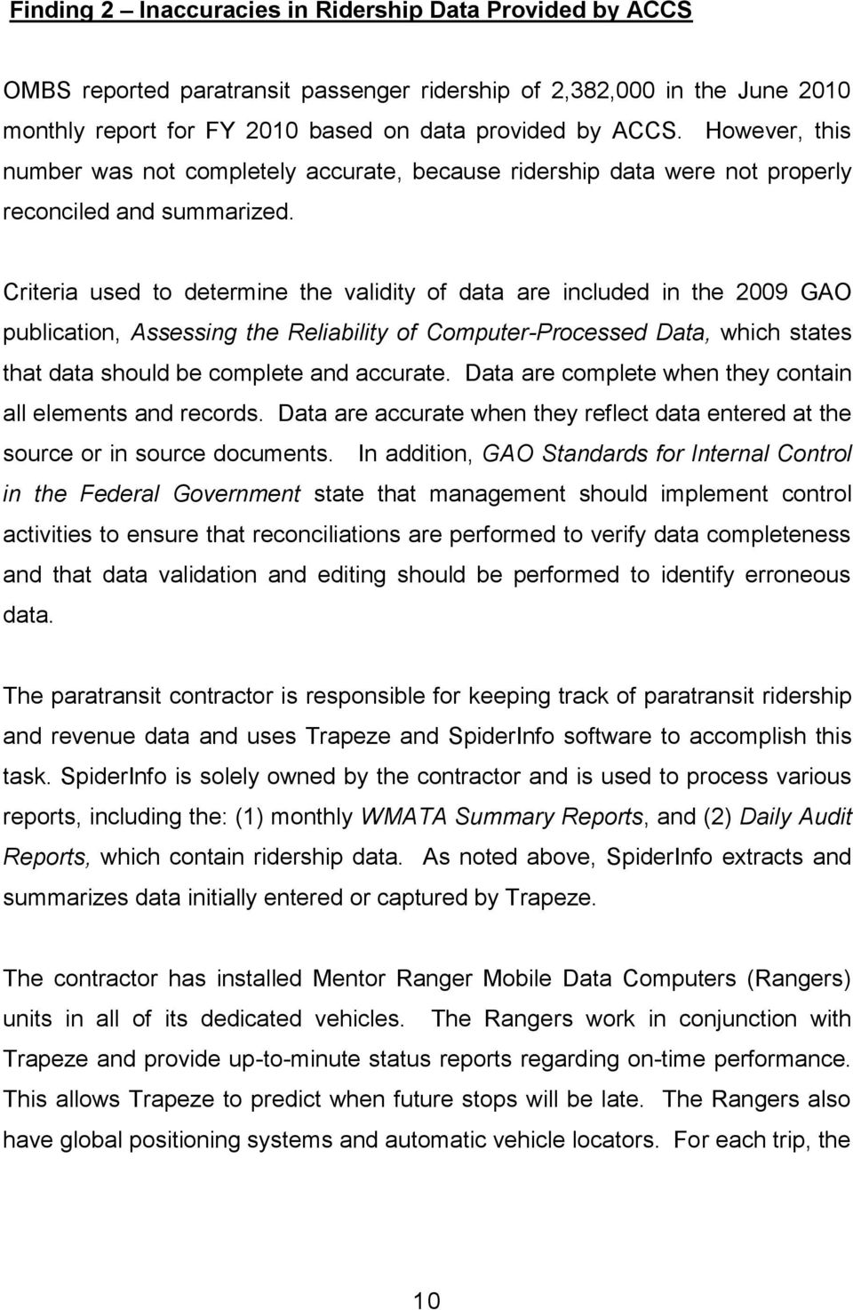 Criteria used to determine the validity of data are included in the 2009 GAO publication, Assessing the Reliability of Computer-Processed Data, which states that data should be complete and accurate.