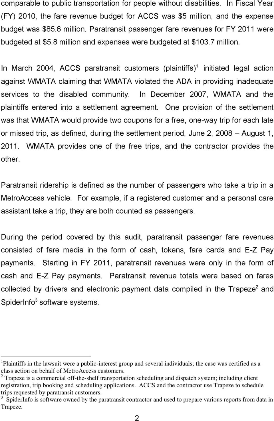 In March 2004, ACCS paratransit customers (plaintiffs) 1 initiated legal action against WMATA claiming that WMATA violated the ADA in providing inadequate services to the disabled community.