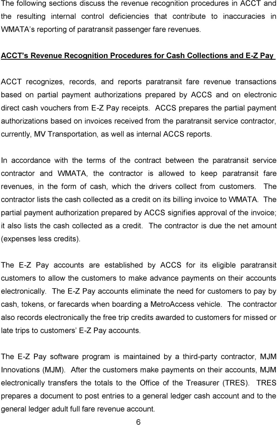 ACCT s Revenue Recognition Procedures for Cash Collections and E-Z Pay ACCT recognizes, records, and reports paratransit fare revenue transactions based on partial payment authorizations prepared by