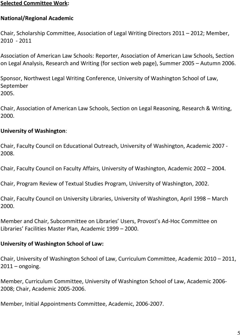 Sponsor, Northwest Legal Writing Conference, University of Washington School of Law, September 2005. Chair, Association of American Law Schools, Section on Legal Reasoning, Research & Writing, 2000.