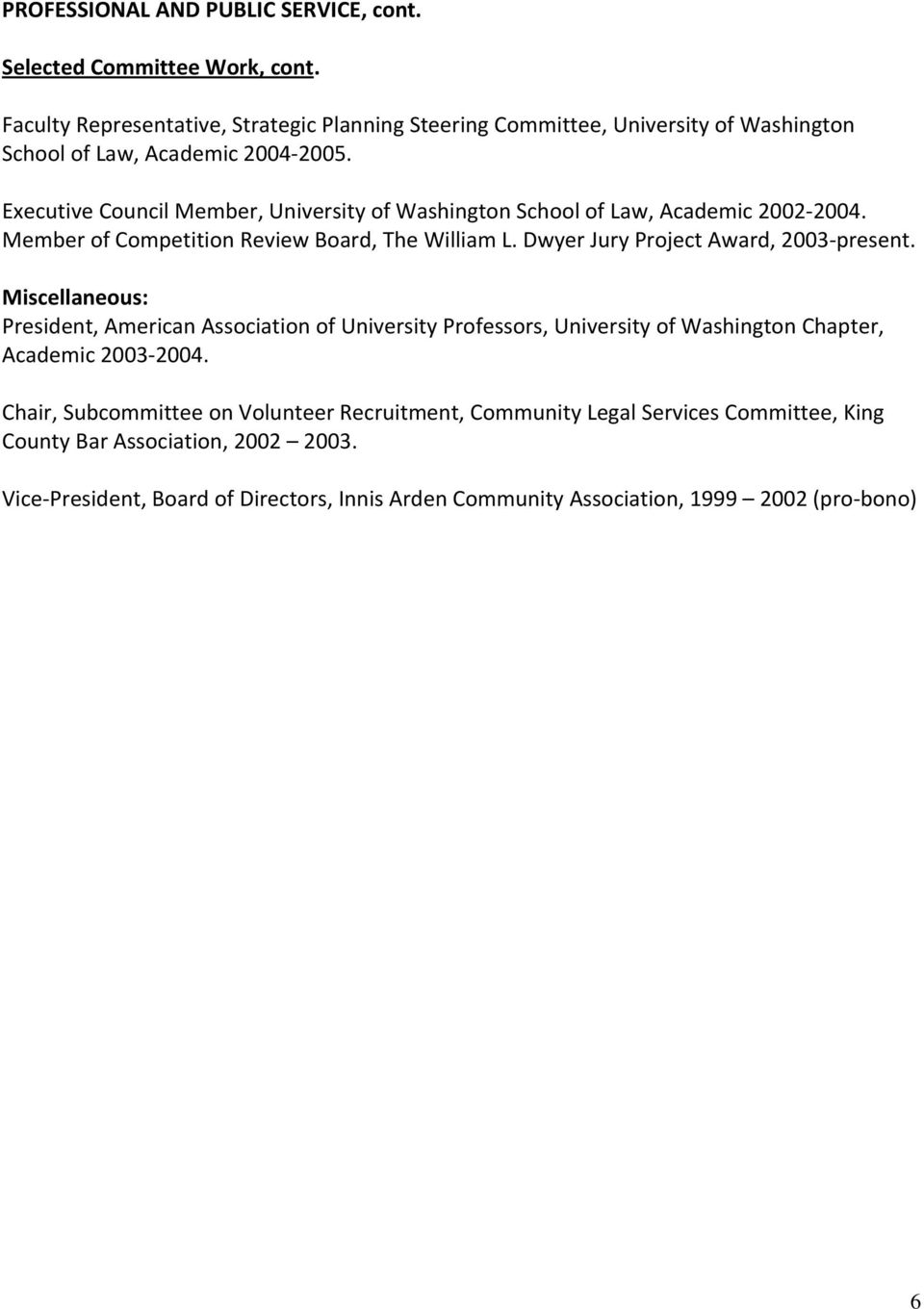 Executive Council Member, University of Washington School of Law, Academic 2002 2004. Member of Competition Review Board, The William L. Dwyer Jury Project Award, 2003 present.