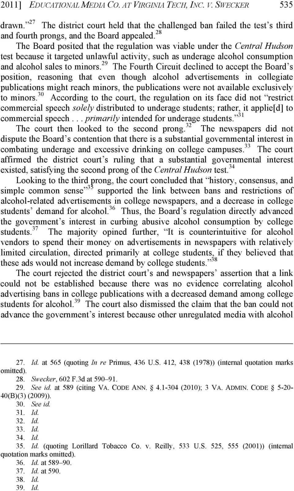 29 The Fourth Circuit declined to accept the Board s position, reasoning that even though alcohol advertisements in collegiate publications might reach minors, the publications were not available