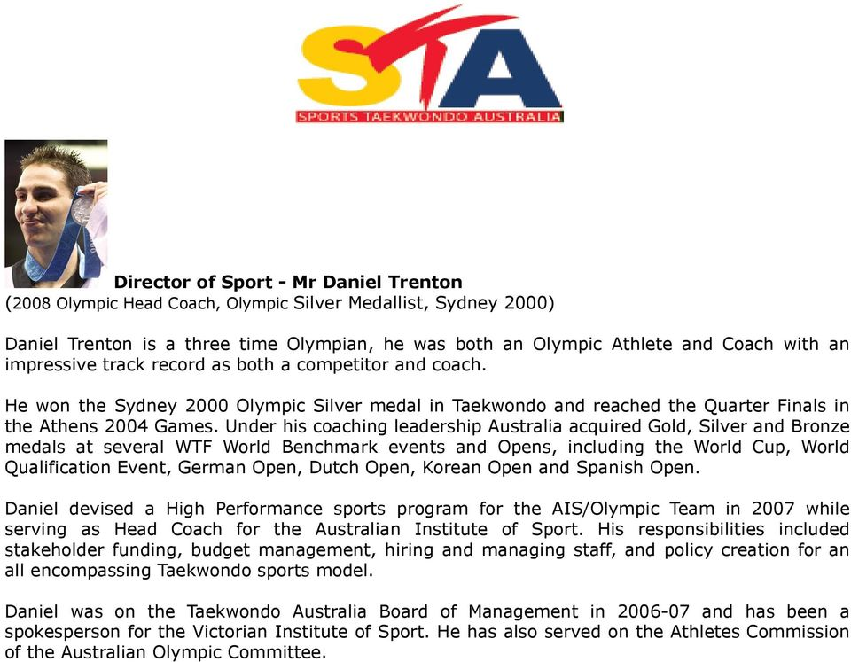 Under his coaching leadership Australia acquired Gold, Silver and Bronze medals at several WTF World Benchmark events and Opens, including the World Cup, World Qualification Event, German Open, Dutch