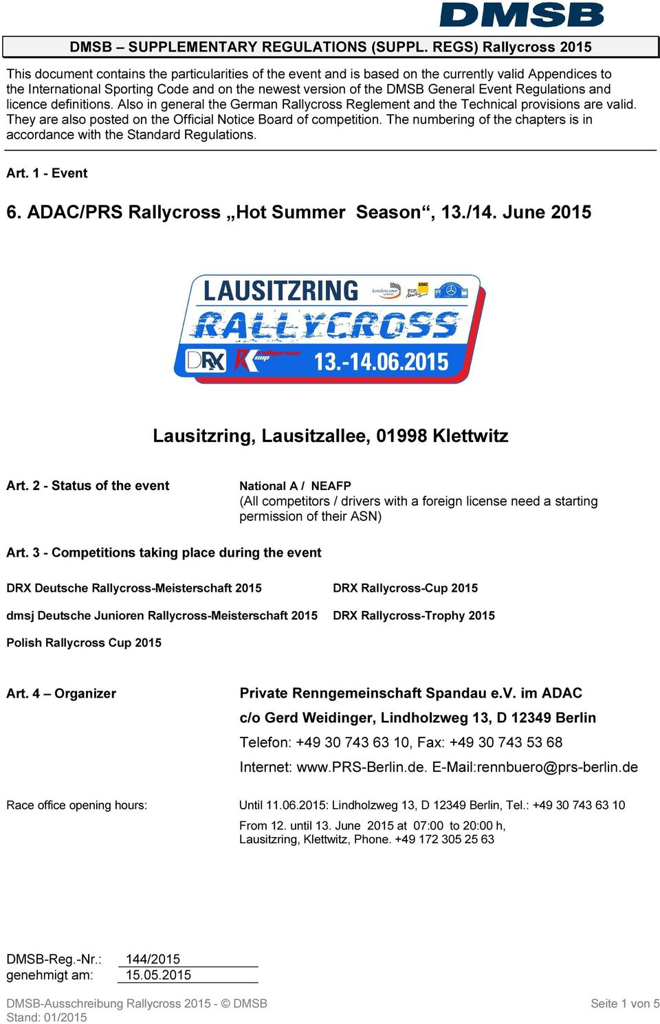 General Event Regulations and licence definitions. Also in general the German Rallycross Reglement and the Technical provisions are valid.