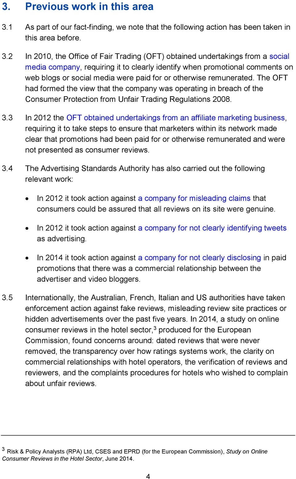 2 In 2010, the Office of Fair Trading (OFT) obtained undertakings from a social media company, requiring it to clearly identify when promotional comments on web blogs or social media were paid for or