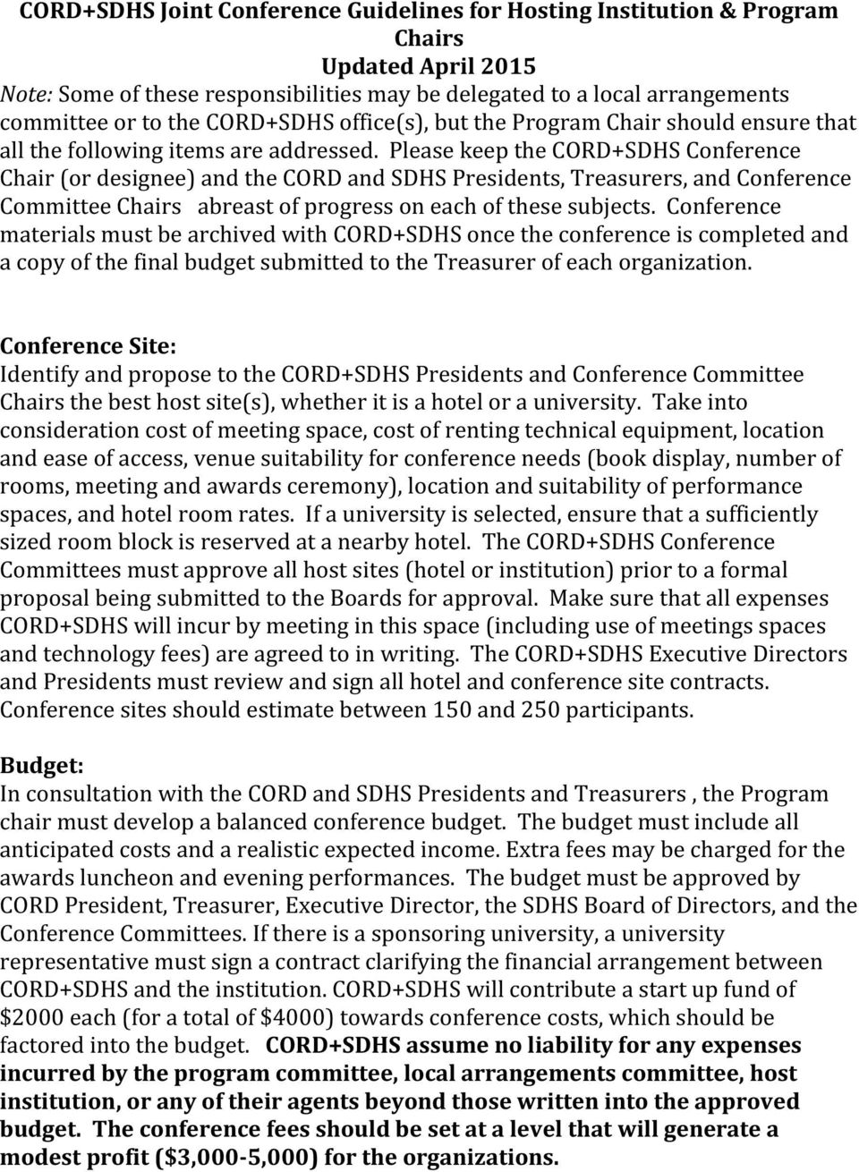 Please keep the CORD+SDHS Conference Chair (or designee) and the CORD and SDHS Presidents, Treasurers, and Conference Committee Chairs abreast of progress on each of these subjects.