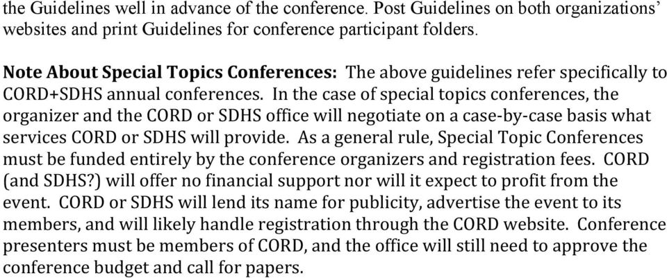 In the case of special topics conferences, the organizer and the CORD or SDHS office will negotiate on a case-by-case basis what services CORD or SDHS will provide.