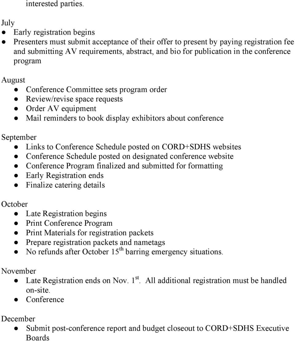 conference program August Conference Committee sets program order Review/revise space requests Order AV equipment Mail reminders to book display exhibitors about conference September Links to