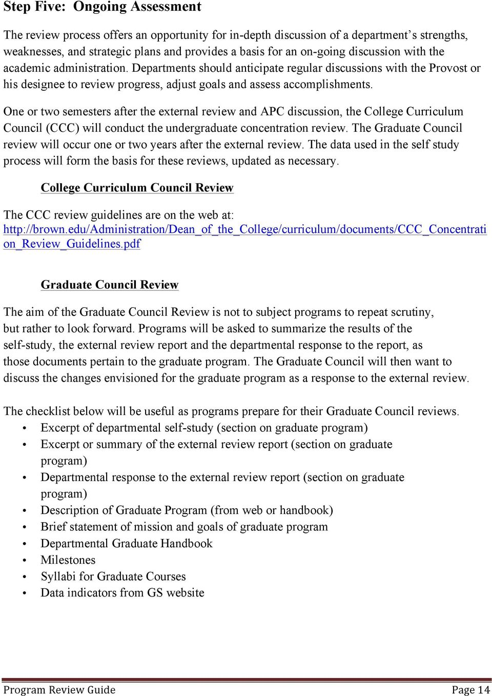 One or two semesters after the external review and APC discussion, the College Curriculum Council (CCC) will conduct the undergraduate concentration review.