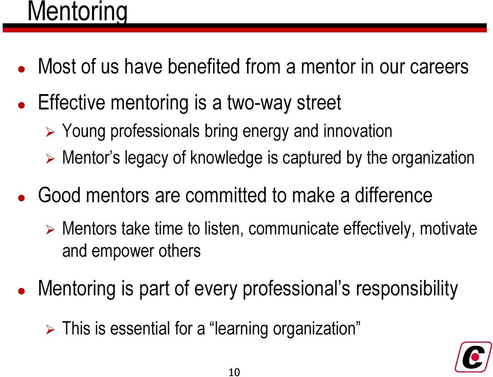 mentors are committed to make a difference Mentors take time to listen, communicate effectively, motivate and