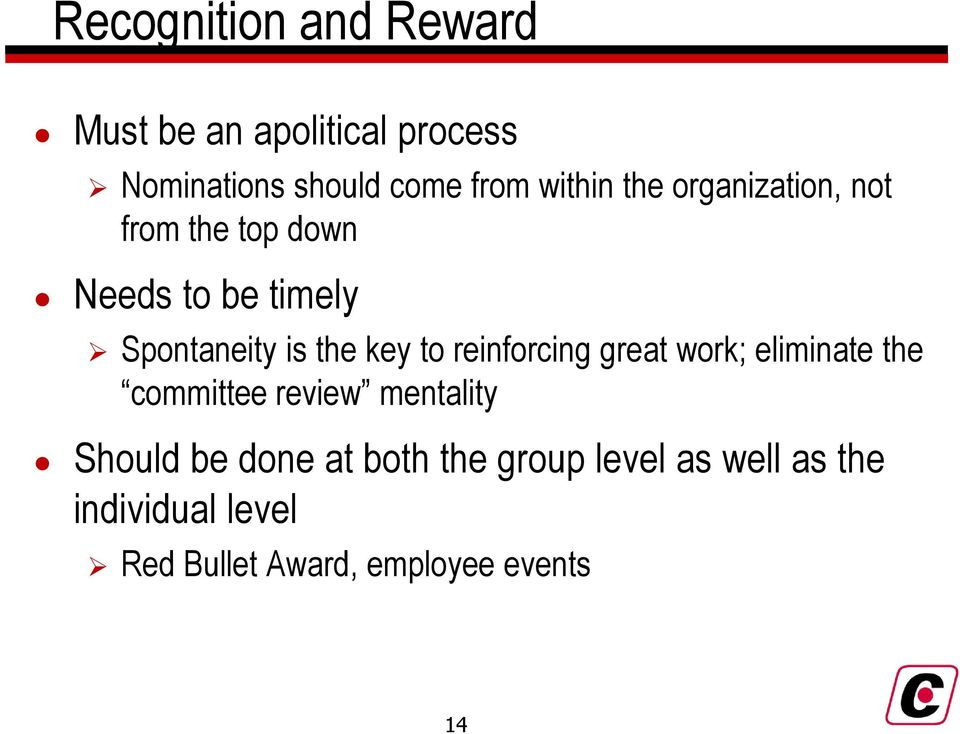 key to reinforcing great work; eliminate the committee review mentality Should be done