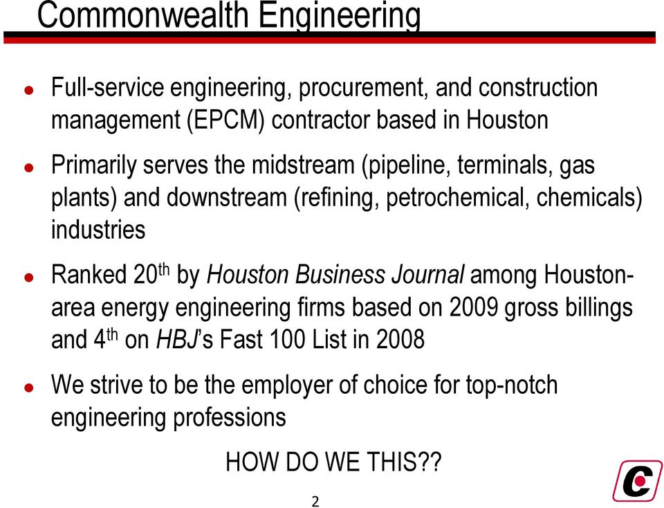 industries Ranked 20 th by Houston Business Journal among Houstonarea energy engineering firms based on 2009 gross billings