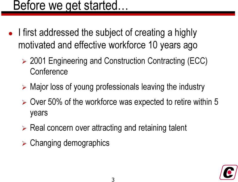 Conference Major loss of young professionals leaving the industry Over 50% of the workforce