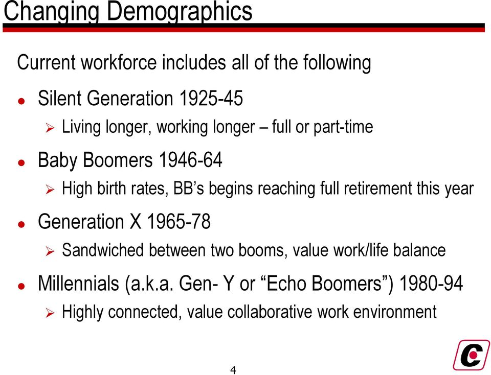 full retirement this year Generation X 1965-78 Sandwiched between two booms, value work/life balance