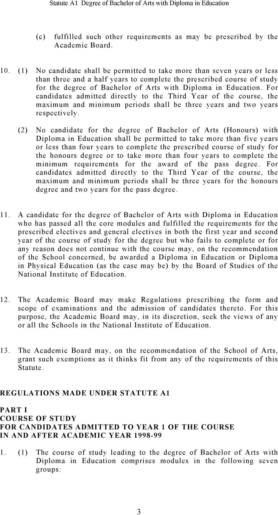 Education. For candidates admitted directly to the Third Year of the course, the maximum and minimum periods shall be three years and two years respectively.